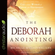 The Deborah Anointing - Embracing the Call to be a Woman of Wisdom and Discernment audiobook by Michelle McClain-Walters