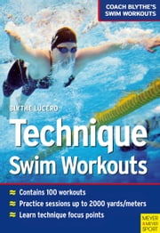 Technique Swim Workouts ebook by Blythe Lucero