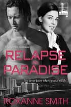 Relapse In Paradise ebook by Roxanne Smith