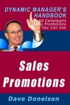Sales Promotions: The Dynamic Manager's Handbook Of 23 Ad Campaigns and Sales Promotions You Can Use ebook by Dave Donelson