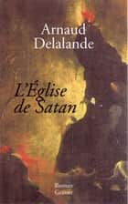 L'église de Satan ebook by Arnaud Delalande
