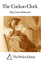 The Cuckoo Clock ebook by Mary Louisa Molesworth