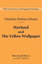Herland and The Yellow Wallpaper (Barnes & Noble Digital Library) ebook by Charlotte Perkins Gilman, Lori M. Campbell
