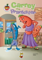 Carrey the Prankster - Vegetable & Fruity Stories ebook by Shikha