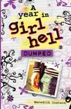 A Year in Girl Hell: Dumped ebook by Meredith Costain