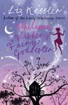 Philippa Fisher's Fairy Godsister - Book 1 電子書籍 by Liz Kessler, Katie May