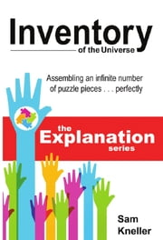 Inventory of the Universe: Assembling an Infinite Number of Puzzle Pieces … Perfectly ebook by Sam Kneller