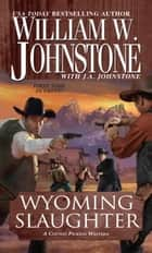 Wyoming Slaughter ebook by William W. Johnstone,J.A. Johnstone