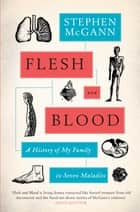 Flesh and Blood - A History of My Family in Seven Maladies ebook by Stephen McGann
