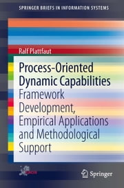 Process-Oriented Dynamic Capabilities - Framework Development, Empirical Applications and Methodological Support ebook by Ralf Plattfaut