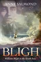 Bligh - William Bligh in the South Seas ebook by Anne Salmond