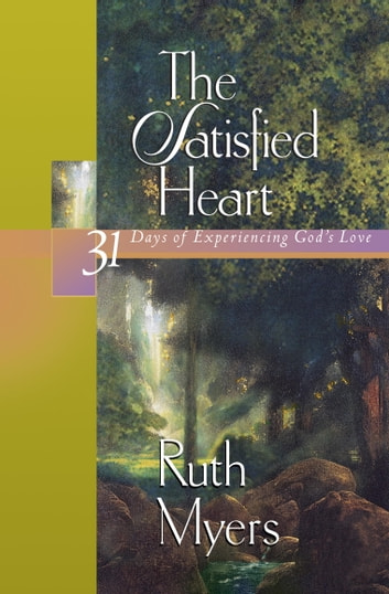 The Satisfied Heart - 31 Days of Experiencing God's Love ebook by Ruth Myers