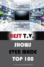 Best Tv shows Ever Made Top 100 ebook by alex trostanetskiy