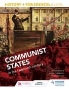 History+ for Edexcel A Level: Communist states in the twentieth century eBook by Robin Bunce, Peter Clements, Andrew Flint