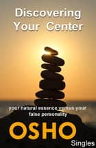 Discovering Your Center - your natural essence versus your false personality ebook by Osho, Osho International Foundation
