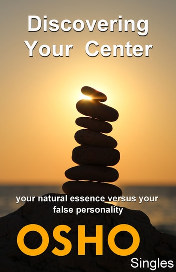 Discovering Your Center - your natural essence versus your false personality ebook by Osho