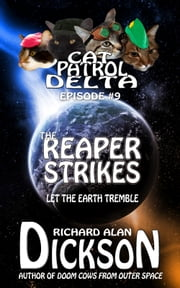 Cat Patrol Delta, Episode #9: The Reaper Strikes ebook by Richard Alan Dickson