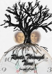 Roots Through Time ebook by Jacque Leigh