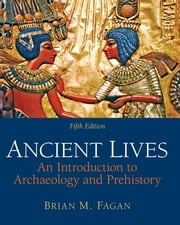 Ancient Lives - An Introduction to Archaeology and Prehistory ebook by Dr. Brian Fagan