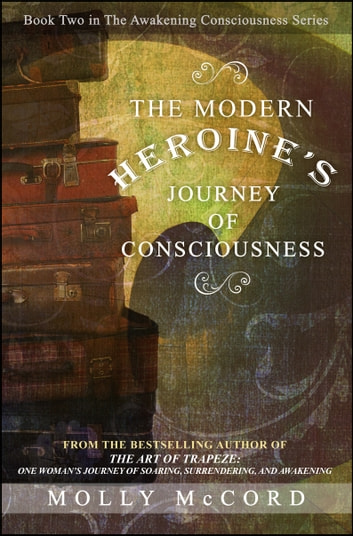 The Modern Heroine's Journey of Consciousness ebook by Molly McCord