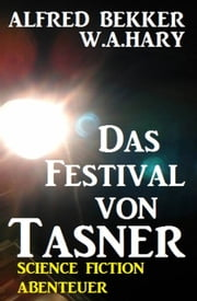 Abenteuer Science Fiction: Das Festival von Tasner ebook by Alfred Bekker, W. A. Hary