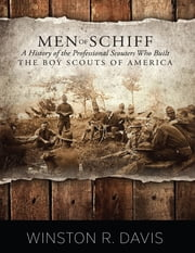 Men of Schiff: A History of the Professional Scouters Who Built the Boy Scouts of America ebook by Winston R. Davis