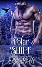 Polar Shift - Alaska Alphas, #4 ebook by Boone Brux, Aurora Shifters