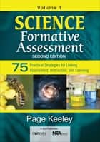 Science Formative Assessment, Volume 1 - 75 Practical Strategies for Linking Assessment, Instruction, and Learning ebook by Page D. Keeley