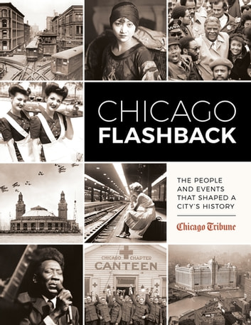 Chicago Flashback - The People and Events That Shaped a City's History ebook by Chicago Tribune Staff