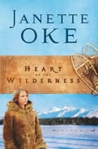 Heart of the Wilderness (Women of the West Book #8) ebook by