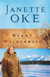 Heart of the Wilderness (Women of the West Book #8) ebook by Janette Oke