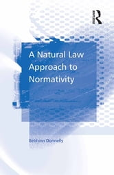 A Natural Law Approach to Normativity ebook by Bebhinn Donnelly