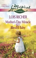 Mother's Day Miracle and Blessed Baby ebook by Lois Richer