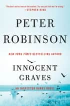 Innocent Graves - An Inspector Banks Novel ebook by Peter Robinson