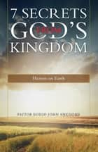 7 Secrets from God's Kingdom ebook by Pastor Kodjo John Amedome