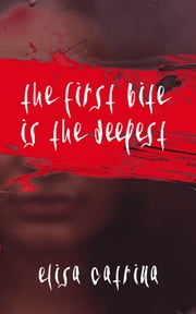 The First Bite Is the Deepest ebook by Elisa Catrina