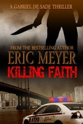 Killing Faith (A Gabriel De Sade Thriller) ebook by Eric Meyer