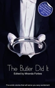 The Butler Did It - A collection of five erotic stories ebook by Roger Frank Selby,Dakota Rebel,Carmel Lockyer,Donna George Storey,Jeremy Edwards