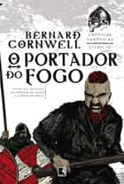 O portador do fogo - Crônicas saxônicas - vol. 10 eBook by Bernard Cornwell