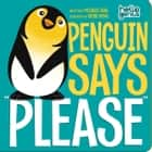 "Penguin Says ""Please"" audiobook by Michael Dahl"
