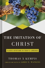 Imitation of Christ - Classic Devotions in Today's Language ebook by James Watkins