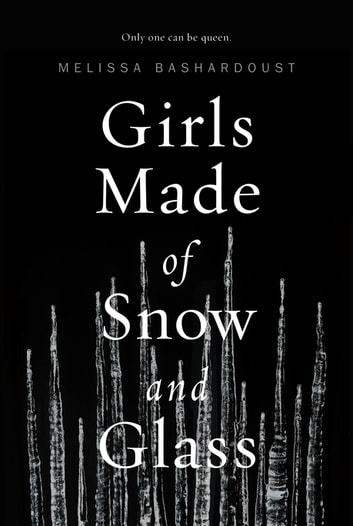 Girls Made of Snow and Glass ebook by Melissa Bashardoust