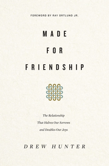 Made for Friendship - The Relationship That Halves Our Sorrows and Doubles Our Joys ebook by Drew Hunter