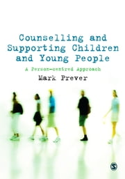 Counselling and Supporting Children and Young People - A Person-centred Approach ebook by Mr Mark Prever