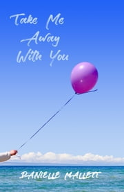 Take Me Away With You ebook by Danielle Mallett