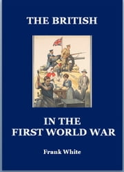 The British in the First World War ebook by Frank White