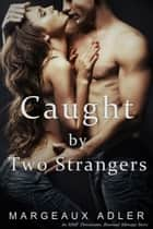 Caught by Two Strangers ebook by Margeaux Adler