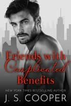 Friends With Complicated Benefits - Complicated Benefits, #1 ebook by J. S. Cooper