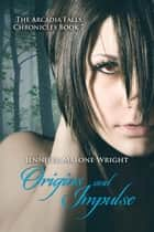 Origins and Impulse (The Arcadia Falls Chronicles #7) ebook by Jennifer Malone Wright