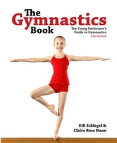 The Gymnastics Book - The Young Performer's Guide to Gymnastics ebook by Elfi Schlegel,Claire Dunn